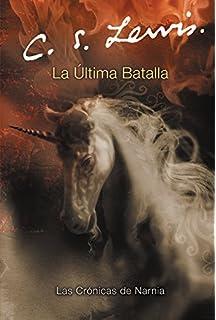 La Ultima Batalla (Cronicas de Narnia) (Spanish Edition)