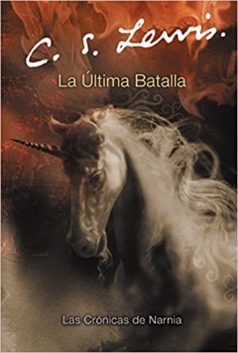 La Ultima Batalla (Cronicas de Narnia) (Spanish Edition): C. S. Lewis: 9780060884314: Amazon.com: Books