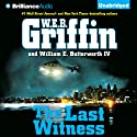 The Last Witness: Badge of Honor, Book 11 Audiobook by W. E. B. Griffin Narrated by Scott Brick
