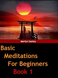 Basic meditations for beginners Book 1 (English Edition)