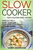 Slow Cooker: 100% GLUTEN-FREE VEGAN!: Irresistibly Good & Super Easy Gluten-Free Vegan Recipes for Slow Cooker (Slow Cooker, Gluten Free Vegan, Plant Based, Vegan Recipes) (Volume 1)