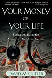 img - for Your Money or Your Life: Strong Medicine for America's Health Care System book / textbook / text book