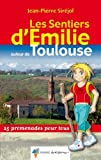 Les Sentiers d'Emilie autour de Toulouse : 25 promenades pour tous