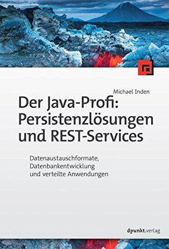 Der Java-Profi: Persistenzlösungen und REST-Services:Datenaustauschformate, Datenbankentwicklung und verteilte Anwendungen Taschenbuch – 25. Mai 2016 Michael Inden dpunkt 3864903742 Programmiersprachen