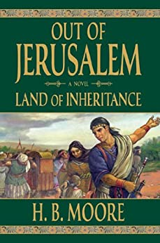Out of Jerusalem, Vol. 4: Land of Inheritance by [Moore, H. B., Moore, Heather B.]
