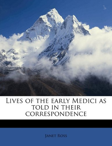 Download Lives of the early Medici as told in their correspondence ebook