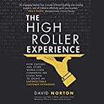 The High Roller Experience: How Caesars and Other World-Class Companies Are Using Data to Create an Unforgettable Customer Experience | David Norton