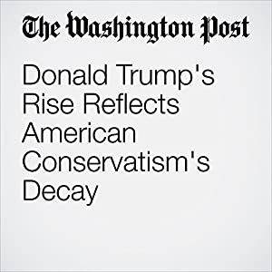 Donald Trump's Rise Reflects American Conservatism's Decay