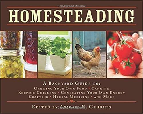 Book Homesteading: A Backyard Guide To: Growing Your Own Food, Canning, Keeping Chickens, Generating Your Own Energy, Crafting, Herbal Me
