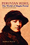 Peruvian Rebel : The World of Magda Portal, with a Selection of Her Poems, Weaver, Kathleen and Portal, Magda, 0271035498