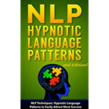 NLP: NLP TECHNIQUES: HYPNOTIC LANGUAGE PATTERNS to Easily Attract More Success (PLUS: FREE BONUS AUDIOBOOK) (NLP books, NLP sales, sales techniques, NLP techniques, NLP Book 4)