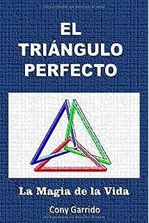 El Triángulo Perfecto: La Magia de la Vida (Spanish Edition)