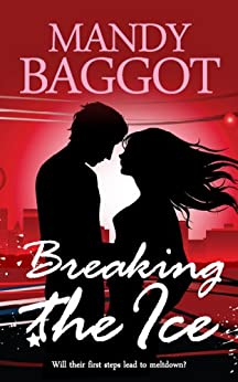 Breaking the Ice: A perfect feel good romantic comedy by [Baggot, Mandy]