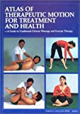 img - for Atlas of Therapeutic Motion for Treatment and Health: A Guide to Traditional Chinese Massage and Exercise Therapy by Sun Shuchun (1989-01-01) book / textbook / text book