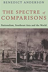 The Spectre of Comparisons: Nationalism, Southeast Asia, and the World