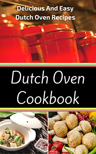 Dutch Oven Cookbook: Delicious And Easy Dutch Oven Recipes by [King, Jacob]