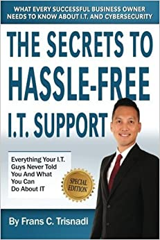 Book The Secrets To Hassle-Free IT Support: What every successful business owner needs to know about Information Security, IT, and Cybersecurity by Frans C. Trisnadi (2016-01-15)