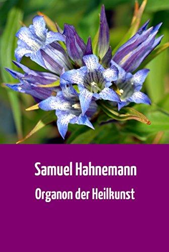 """Samuel Hahnemann: """"Organon der Heilkunst"""" (Der Weltklassiker der Homöopathie in der vollständigen 6. Auflage von 1921) (German Edition)"""