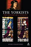 The Yorkists : The History of a Dynasty, Crawford, Anne and Crawford, 1847251978