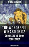 Image of THE WONDERFUL WIZARD OF OZ – Complete 16 Book Collection (Fantasy Classics Series): The most Beloved Children's Books about the Adventures in the Magical Land of Oz