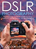 Digital Cameras Best Deals - DSLR Photography: The Beginners Guide to Understanding Aperture, Shutter Speed, ISO and Exposure (DSLR Cameras, Digital Photography, DSLR Photography for ... Cameras, DSLR Exposure) (English Edition)