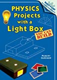 Physics Projects with a Light Box You Can Build, Robert Gardner, 0766028100