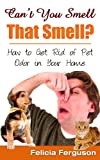 img - for Can t You Smell That Smell? How to Get Rid of Pet Odor in Your Home book / textbook / text book