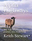 img - for Alpha Highways: The Tale of a Young Man's Journey into Awakening book / textbook / text book