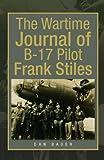 The Wartime Journal of B-17 Pilot Frank Stiles, Dan Bauer, 1425762808
