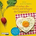 Ich nehme alles zurück und behaupte das Gegenteil Hörbuch von Juli Rautenberg Gesprochen von: Britta Steffenhagen