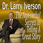 The Nonverbal Secrets to Telling a Great Story | Dr. Larry Iverson, PhD