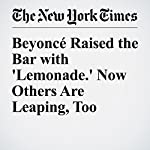Beyoncé Raised the Bar with 'Lemonade.' Now Others Are Leaping, Too | Joe Coscarelli