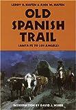 Old Spanish Trail, Leroy R. Hafen and Ann W. Hafen, 0803272618