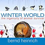 Winter World: The Ingenuity of Animal Survival | Bernd Heinrich