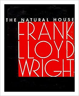 The Natural House: Frank Lloyd Wright: 9780818000072