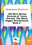 download ebook shakespeare would cry: 100 mere mortal reviews of lover eternal, the black dagger brotherhood, book 2 pdf epub