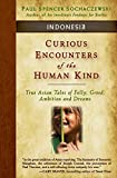 img - for Curious Encounters of the Human Kind - Indonesia: True Asian Tales of Folly, Greed, Ambition and Dreams book / textbook / text book