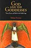 God and the Goddesses : Vision, Poetry, and Belief in the Middle Ages, Newman, Barbara, 0812219112