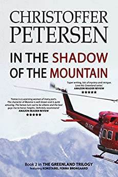 In the Shadow of the Mountain: Book 2 in the adrenaline-fueled Greenland Trilogy (Konstabel Fenna Brongaard) by [Petersen, Christoffer]