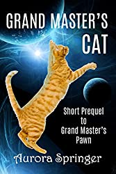 Grand Master's Cat: Prequel to the Grand Master's Trilogy (Grand Masters' Galaxy Book 1)