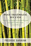 Post-Traumatic Success : Positive Psychology and Solution-Focused Strategies to Help Clients Survive and Thrive, Bannink, Fredrike, 0393709221