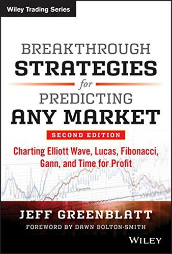 Breakthrough Strategies for Predicting Any Customer base: Charting Elliott Wave, Lucas, Fibonacci, Gann, and Time for Profit