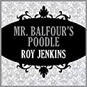 Mr. Balfour's Poodle Audiobook by Roy Jenkins Narrated by Christopher Oxford