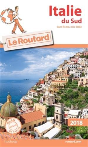 Guide du Routard Italie du Sud 2018: (Sans Rome, ni la Sicile) Broché – 29 novembre 2017 Collectif Hachette Tourisme 2012800386 TRAVEL / General