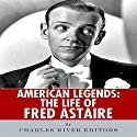 American Legends: The Life of Fred Astaire Audiobook by  Charles River Editors Narrated by James Romick