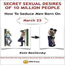 How to Seduce Men Born on March 23 or Secret Sexual Desires of 10 Million People: Demo from Shan Hai Jing Research Discoveries by A. Davydov & O. Skorbatyuk Audiobook by Kate Bazilevsky Narrated by Jayme Hart