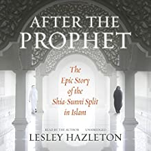 After the Prophet: The Epic Story of the Shia-Sunni Split in Islam   Livre audio Auteur(s) : Lesley Hazleton Narrateur(s) : Lesley Hazleton