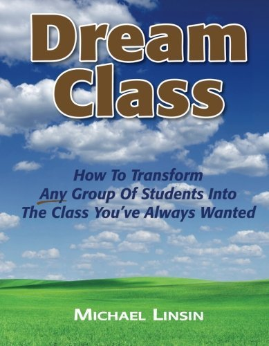 Dream Class: How To Transform Any Group Of Students Into The Class You've Always Wanted by Linsin, Michael (2009) Paperback