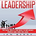 Leadership: The Real Skills You Need to Influence People and Take the Lead Audiobook by Ian Berry Narrated by Jared Leslie