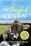 Image of The Joyful Vegan: How to Stay Vegan in a World That Wants You to Eat Meat, Dairy, and Eggs